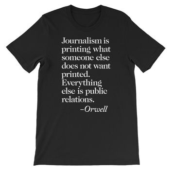 Journalism Orwell Quote Short-Sleeve Unisex T-Shirt