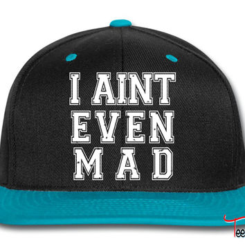 I Aint Even Mad Snapback