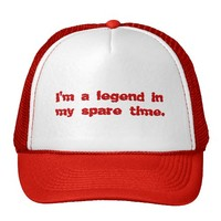 I'm a Legend in My Spare Time Trucker Hat