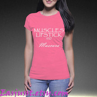 Muscles Lipstikc and Mascara, Custom T-shirt, print screen T-shirt, Awesome T-shirt for women,Size XS-3XL