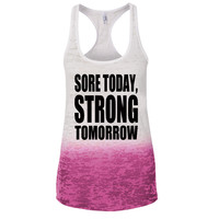 Sore Today Strong Tomorrow Ombre Burnout Racerback Tank - Great For Gym - Great Motivation