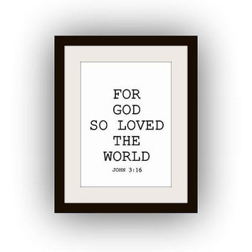 For god so loved the world, John 3:16, Bible verses,  Printable Wall Art, black and white, scripture print, decal verse lyrics, livingroom