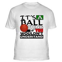 """It's a Ball Thing, You Wouldn't Understand"" Basketball Shirts and Gifts"