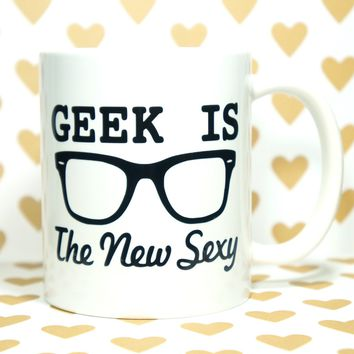 Geek is the New Sexy Coffee Mug / Geek Is The New Sexy Mug / Geek Mug / Geekery / Funny Mug / Cute Mug / Fun Mug / Gift Mug / Office Mug