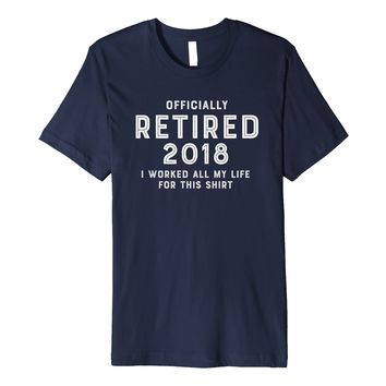 Premium: Retired 2018 Funny Retirement Party Gift T Shirt