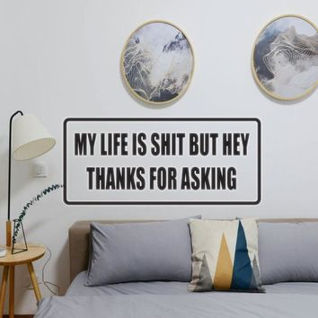 My Life is Shit But Hey Thanks for Asking Vinyl Wall Decal - Removable