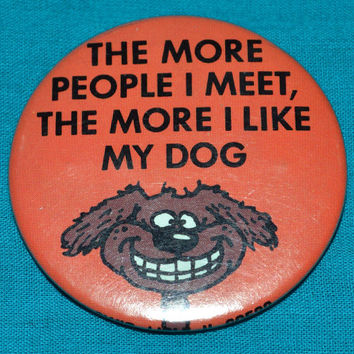 Vintage 80s The More People I Meet, The More I Like My Dog Button Pinback Badge Pin