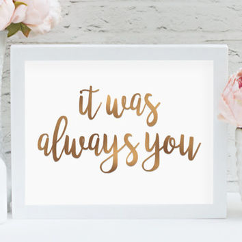 "It Was Always You 8"" x 10"" DIGITAL DOWNLOAD Bronze Wedding Printable Sign (Also Available In Gold And Chalkboard)"