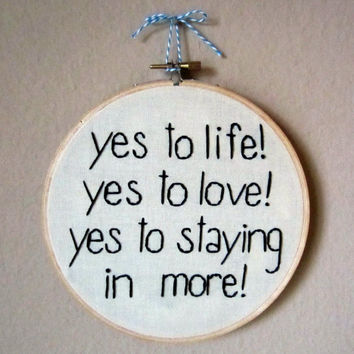 Liz Lemon embroidery Yes To Life! Yes To Love! Yes To Staying In More! embroidered hoop art, 6 inch hoop, tan fabric, 30 rock quotes