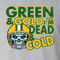 Green and Gold til i'm dead and cold Green Bay Shirt T-Shirt Funny Vintage swag mens womens ladies TShirt T-Shirt T Shirt Tee  - DT-612