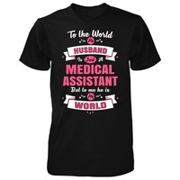 My Husband Is A Medical Assistant, He Is My World - Unisex Tshirt