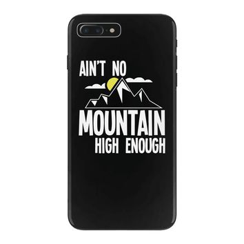 ain`t no mountain high enough iPhone 7 Plus Case