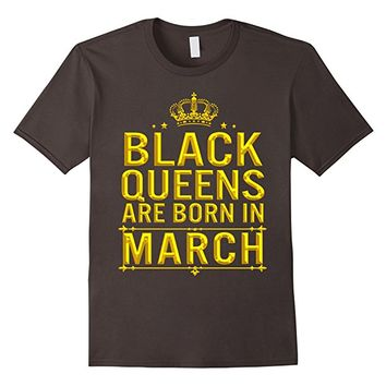 Black Queens Are Born In March T-Shirt