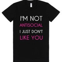 I'm Not Antisocial I Just Don't Like You-Female Black T-Shirt
