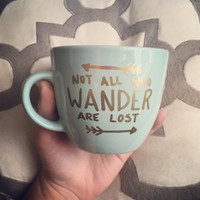 Mint Not All Who Wander Are Lost / Customize Me! /Mugs/Coffee Cup/Mint/Tea/Custom Mug