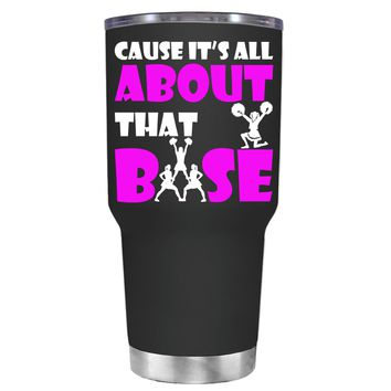 Cause its All About the Base on Black 30 oz Tumbler Cup