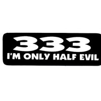 Motorcycle Helmet Sticker - 333 I'm Only Half Evil