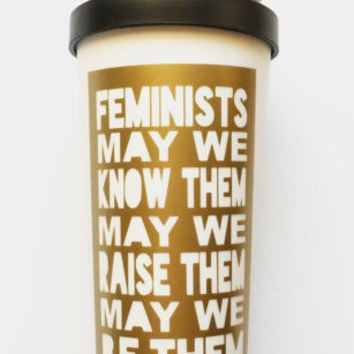 Feminists May We Know Them May We Raise Them May We Be Them Travel Mug in Gold