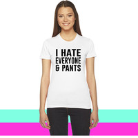 I hate everyone and pants women T-shirt