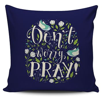 Don't Worry Pray Pillow Cover