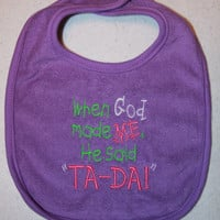 When God Made ME He Said Ta Da by KenaKreations on Etsy
