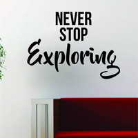 Never Stop Exploring Quote Decal Sticker Wall Vinyl Art Decor Home Wanderlust Travel Adventure
