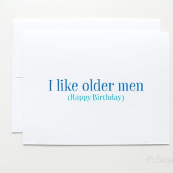 "Birthday Card for him "" I like older men "" Happy Birhtday"