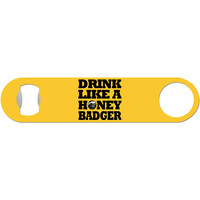 Drink Like A Honey Badger - Humor Bottle Opener