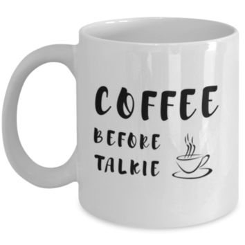 Sarcastic Coffee Mug: Coffee Before Talkie - Birthday Gift - Christmas Gift - White Elephant Gift - Perfect Gift for Sibling, Parent, Relative, Best Friend, Coworker, Roommate