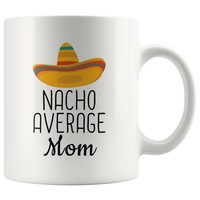 The search is over. - Nacho Average Mom Coffee Mug | Funny Gift for Mom