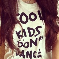 """Cool Kids Don't Dance"" T-Shirt"