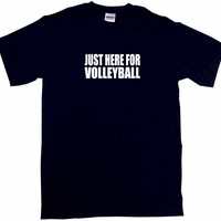 Just Here For Volleyball Tee Shirt OR Hoodie Sweat