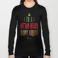 Buddy the Elf! I'm a Cotton-Headed Ninny Muggins! Long Sleeve T-shirt by Noonday Design | Society6