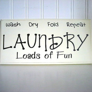 Wash Dry Fold Repeat Laundry Loads of Fun ... Simple and cute wood hanging wall sign