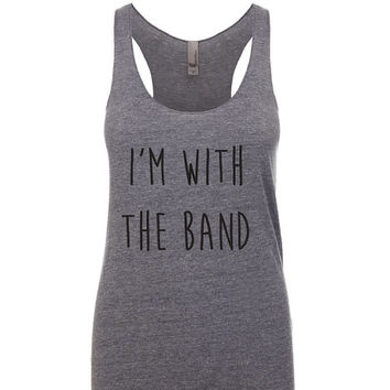 I'm with the Band Tank. Rock N Roll Tank. Music tank. Clothing. Women's Clothing. Tanks. Tank Top. Funny Sayings Tank. With the band.