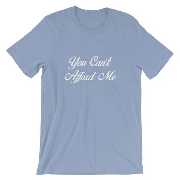 You Can't Afford Me Tee