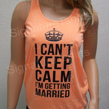 Bride gift I Can't Keep Calm I'm Getting Married Tank top Workout Wedding Womens Tank top Racerback Juniors Neon fitness gym clothing