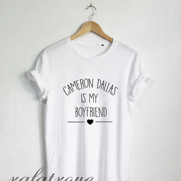 Cameron Dallas Shirt Cameron Dallas Is My Boyfriend Tshirt Unisex Size - RT117