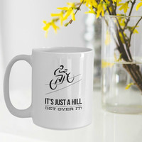 Gift for Cyclists   It's Just a Hill Get Over It!   Boyfriend Gift   Husband Gift   Girlfriend Gift   Gift for Him