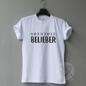 Born to be Belieber, Bieber t shirt, band shirts, concert tees, unisex t shirt