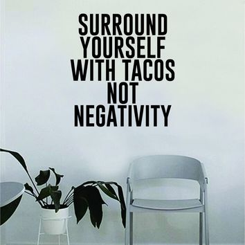 Surround Yourself with Tacos Not Negativity Quote Decal Sticker Wall Vinyl Art Wall Bedroom Room Decor Decoration Motivational Inspirational Funny Food Good Vibes