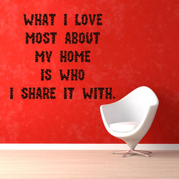 Family Wall Decals Quote What I Love Most About My Home Is Who I Share It With Vinyl Decal Sticker Living Room Interior Design Decor KG287