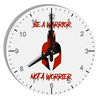 "Be a Warrior Not a Worrier 8"" Round Wall Clock with Numbers by TooLoud"