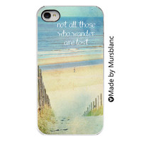 iphone case - Not all those who wander are lost - iPhone 4s case. iPhone 4 case. beach iphone case.beach ocean photograph,