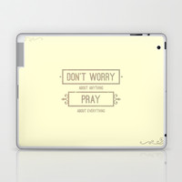 Don't Worry About Anything | Pray About Everything Laptop & iPad Skin by Pocket Fuel