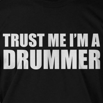 Trust Me I'm A Drummer Screen Printed T-Shirt Tee Shirt T Shirt Mens Ladies Womens Youth Kids Funny Music RockGeek