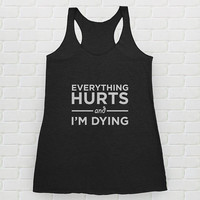 Everything Hurts and I'm Dying - Workout Flowy Racerback Tank, Funny Gym Tank, Athletic Gear, Yoga Apparel, Pilates, Running, Women's Tanks