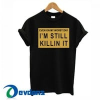 Even On My Worst Day T Shirt Women And Men Size S To 3XL