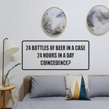 24 Bottles of beer in a case 24hrs in a day Vinyl Wall Decal - Removable