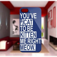 Youve Cat ToBe Kitten Me Right Meow iPhone 4/4S iPhone 5 GalaxyS2/S3/4